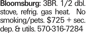 Bloomsburg: 3BR. 1/2 dbl. stove, refrig. gas heat. No smoking/pets. $725 + sec. dep. & utils. 570-316-7284