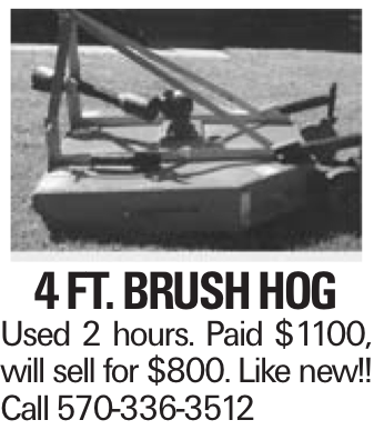 4 ft. Brush Hog Used 2 hours. Paid $1100, will sell for $800. Like new!! Call 570-336-3512