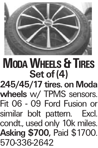 Moda Wheels & Tires Set of (4) 245/45/17 tires. on Moda wheels w/ TPMS sensors. Fit 06 - 09 Ford Fusion or similar bolt pattern. Excl. condt., used only 10k miles. Asking $700, Paid $1700. 570-336-2642