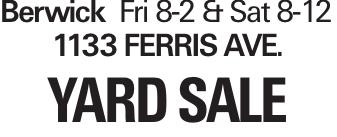 BerwickFri 8-2 & Sat 8-12 1133 Ferris Ave. YARDSALE