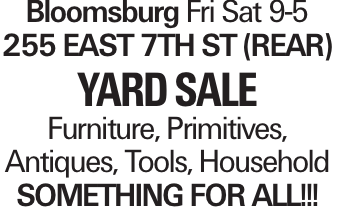 Bloomsburg Fri Sat 9-5 255 east 7th st (rear) YARD SALE Furniture, Primitives, Antiques, Tools, Household something for all!!!