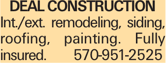 Deal Construction Int./ext. remodeling, siding, roofing, painting. Fully insured.	570-951-2525