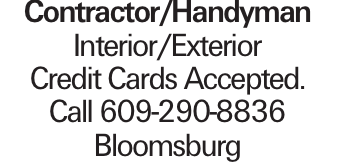 Contractor/Handyman Interior/Exterior Credit Cards Accepted. Call 609-290-8836 Bloomsburg