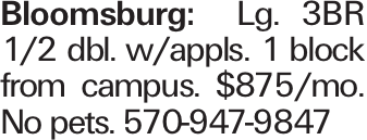 Bloomsburg: Lg. 3BR 1/2 dbl. w/appls. 1 block from campus. $875/mo. No pets. 570-947-9847