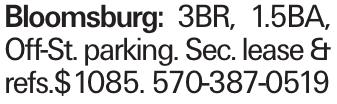 Bloomsburg: 3BR, 1.5BA, Off-St. parking. Sec. lease & refs.$1085. 570-387-0519