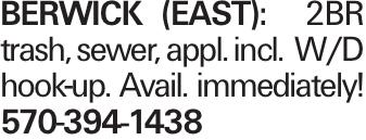 Berwick (East): 2BR trash, sewer, appl. incl. w/d hook-up. Avail. immediately! 570-394-1438