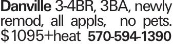 Danville 3-4BR, 3BA, newly remod, all appls, no pets. $1095+heat 570-594-1390