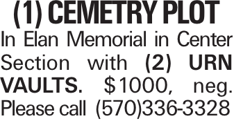 (1) Cemetry Plot In Elan Memorial in Center Section with (2) Urn vaults. $1000, neg. Please call (570)336-3328