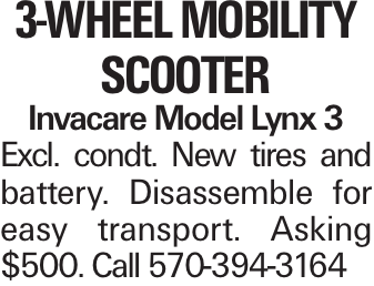 3-Wheel Mobility Scooter Invacare Model Lynx 3 Excl. condt. New tires and battery. Disassemble for easy transport. Asking $500. Call 570-394-3164