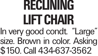 "RECLINING LIFT CHAIR In very good condt. ""Large"" size. Brown in color. Asking $150. Call 434-637-3562"