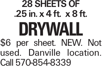 28 sheets of .25 in. x 4 ft. x 8 ft. drywall $6 per sheet. NEW. Not used. Danville location. Call 570-854-8339