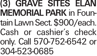 (3) grave sites Elan Memorial Park in Fountain Lawn Sect. $900/each. Cash or cashier's check only. Call 570-752-6542 or 304-523-0685