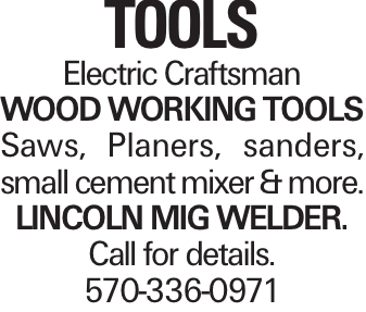 TOOLS Electric Craftsman wood working tools Saws, Planers, sanders, small cement mixer & more. Lincoln MIG welder. Call for details. 570-336-0971