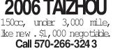 2006 TAIZHOU 150cc, under 3,000 mile, like new. $1,000 negotiable. Call 570-266-3243