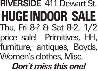 Riverside411 Dewart St. huge Indoor Sale Thu, Fri 8-? & Sat 8-2, 1/2 price sale! Primitives, HH, furniture, antiques, Boyds, Women's clothes, Misc. Don't miss this one!