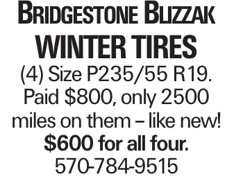 Bridgestone Blizzak winter tires (4) Size P235/55 R19. Paid $800, only 2500 miles on them -- like new! $600 for all four. 570-784-9515