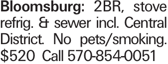 Bloomsburg: 2BR, stove refrig. & sewer incl. Central District. No pets/smoking. $520 Call 570-854-0051