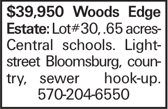$39,950 Woods Edge Estate: Lot#30, .65 acresCentral schools. Lightstreet Bloomsburg, country, sewer hook-up. 570-204-6550