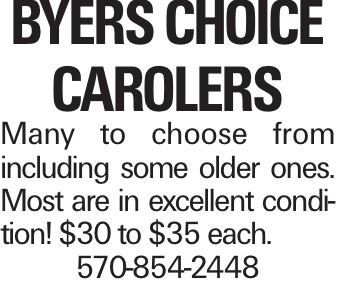Byers Choice Carolers Many to choose from including some older ones. Most are in excellent condition! $30 to $35 each. 570-854-2448