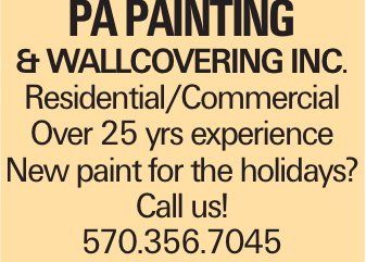 PA PAINTING & WALLCOVERING INC. Residential/Commercial Over 25 yrs experience New paint for the holidays? Call us! 570.356.7045
