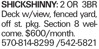 Shickshinny: 2 or 3BR Deck w/view, fenced yard, off st. pkg. Section 8 welcome. $600/month. 570-814-8299 /542-5821