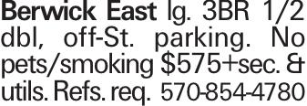 Berwick East lg. 3BR 1/2 dbl, off-St. parking. No pets/smoking $575+sec. & utils. Refs. req. 570-854-4780