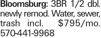 Bloomsburg: 3BR 1/2 dbl. newly remod. Water, sewer, trash incl. $795/mo. 570-441-9968