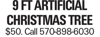 9 ft ArtificIal Christmas Tree $50. Call 570-898-6030