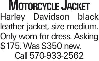 Motorcycle Jacket Harley Davidson black leather jacket, size medium. Only worn for dress. Asking $175. Was $350 new. Call 570-933-2562