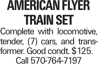 American Flyer Train Set Complete with locomotive, tender, (7) cars, and transformer. Good condt. $125. Call 570-764-7197