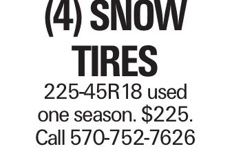 (4) Snow Tires 225-45R18 used one season. $225. Call 570-752-7626