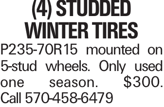(4) Studded Winter Tires P235-70R15 mounted on 5-stud wheels. Only used one season. $300. Call 570-458-6479
