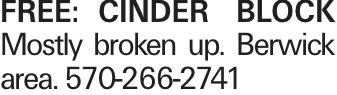 FREE: CINDER BLOCK Mostly broken up. Berwick area. 570-266-2741