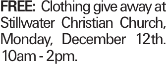 FREE:Clothing give away at Stillwater Christian Church, Monday, December 12th. 10am - 2pm.