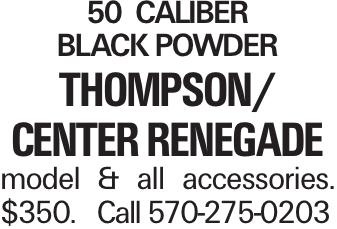 50 Caliber Black Powder Thompson/ Center Renegade model & all accessories. $350.Call 570-275-0203