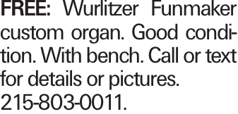 FREE: Wurlitzer Funmaker custom organ. Good condition. With bench. Call or text for details or pictures. 215-803-0011.