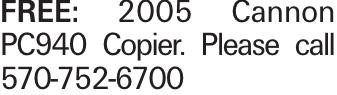 Free: 2005 Cannon PC940 Copier. Please call 570-752-6700