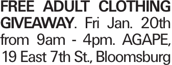 FREE Adult clothing giveaway. Fri Jan. 20th from 9am - 4pm. AGAPE, 19 East 7th St., Bloomsburg