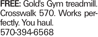 FREE: Gold's Gym treadmill. Crosswalk 570. Works perfectly. You haul. 570-394-6568