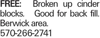 FREE: Broken up cinder blocks. Good for back fill. Berwick area. 570-266-2741