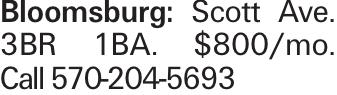 Bloomsburg: Scott Ave. 3BR 1BA. $800/mo. Call 570-204-5693
