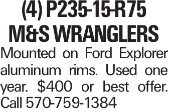 (4) P235-15-R75 M&S Wranglers Mounted on Ford Explorer aluminum rims. Used one year. $400 or best offer. Call 570-759-1384