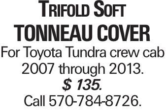 Trifold Soft Tonneau cover For Toyota Tundra crew cab 2007 through 2013. $ 135. Call 570-784-8726.