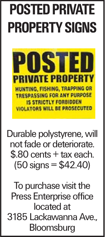 POSTED PRIVATE Property Signs Durable polystyrene, will not fade or deteriorate. $.80 cents + tax each. (50 signs = $42.40) To purchase visit the Press Enterprise office located at 3185 Lackawanna Ave., Bloomsburg
