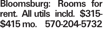 Bloomsburg: Rooms for rent. All utils incld. $315-$415 mo. 570-204-5732