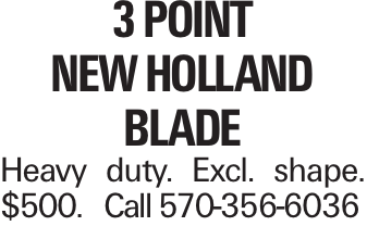 3 point New Holland Blade Heavy duty. Excl. shape. $500.Call 570-356-6036