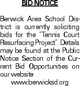 """BID NOTICE Berwick Area School District is currently soliciting bids for the """"Tennis Court Resurfacing Project"""". Details may be found at the Public Notice Section of the Current Bid Opportunities on our website www.berwicksd.org"""