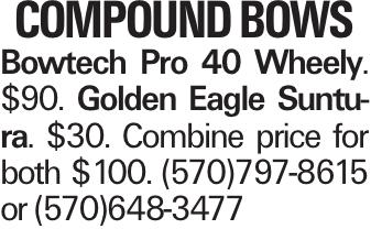 Compound BOWS Bowtech Pro 40 Wheely. $90. Golden Eagle Suntura. $30. Combine price for both $100. (570)797-8615 or (570)648-3477