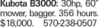 """Kubota B3000: 30hp, 60"""" mower, bagger. 356 hours. $18,000.570-238-0507"""