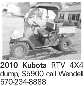 2010 Kubota RTV 4X4 dump, $5900 call Wendell 570-234-8888